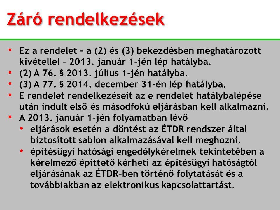 Záró rendelkezések Ez a rendelet – a (2) és (3) bekezdésben meghatározott kivétellel – 2013. január 1-jén lép hatályba.