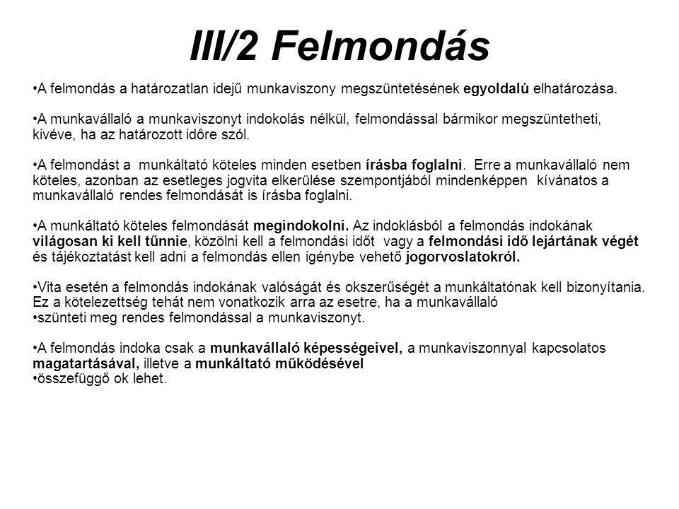 III/2 Felmondás A felmondás a határozatlan idejű munkaviszony megszüntetésének egyoldalú elhatározása.