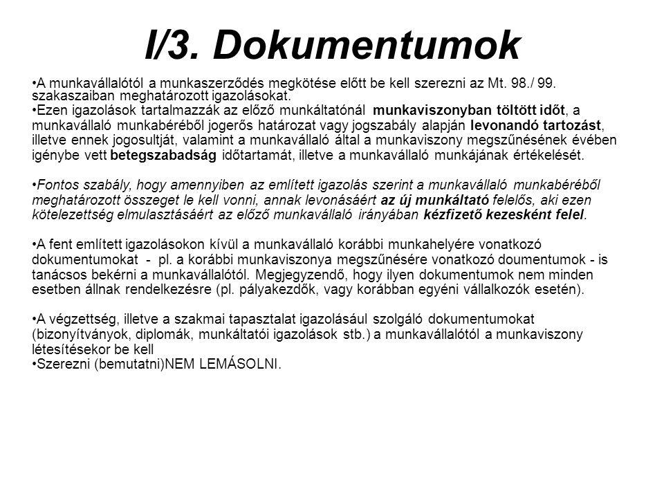I/3. Dokumentumok A munkavállalótól a munkaszerződés megkötése előtt be kell szerezni az Mt. 98./ 99. szakaszaiban meghatározott igazolásokat.