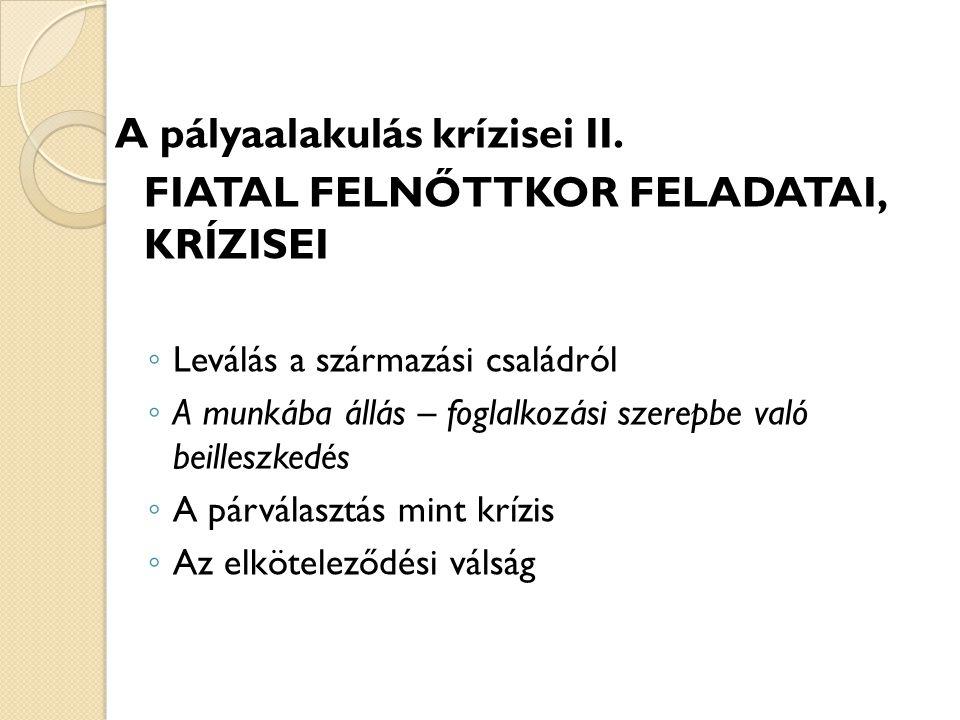 A pályaalakulás krízisei II. FIATAL FELNŐTTKOR FELADATAI, KRÍZISEI