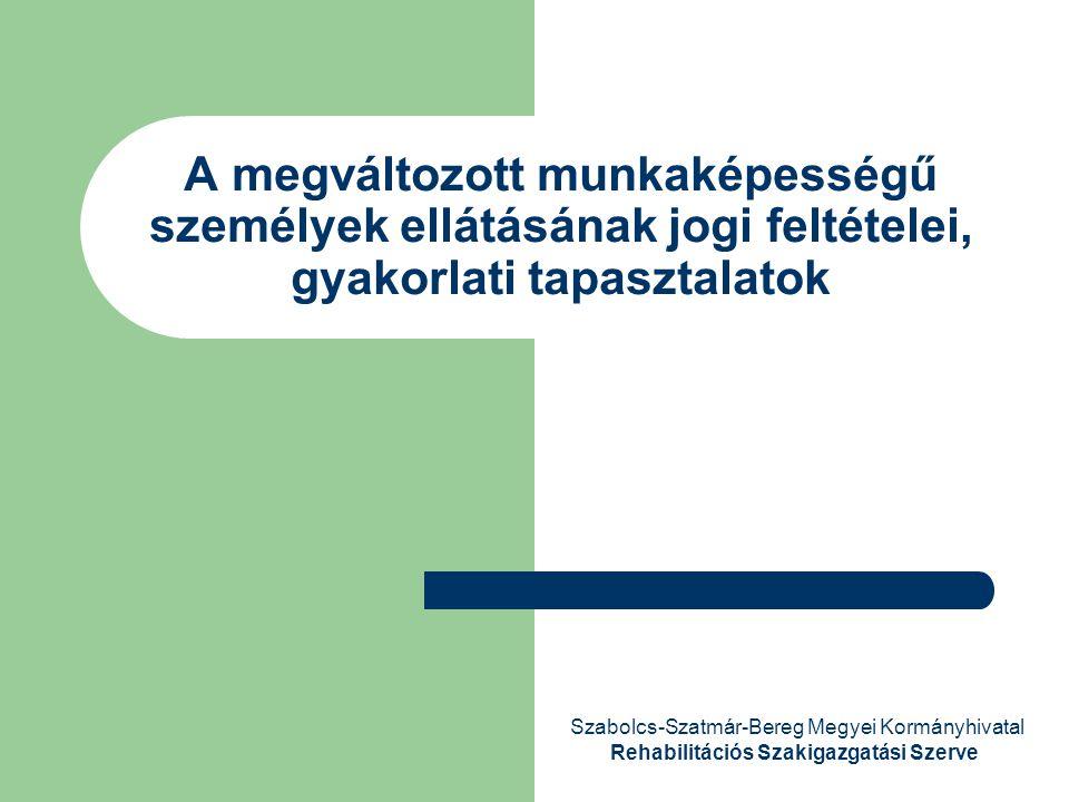 A megváltozott munkaképességű személyek ellátásának jogi feltételei, gyakorlati tapasztalatok