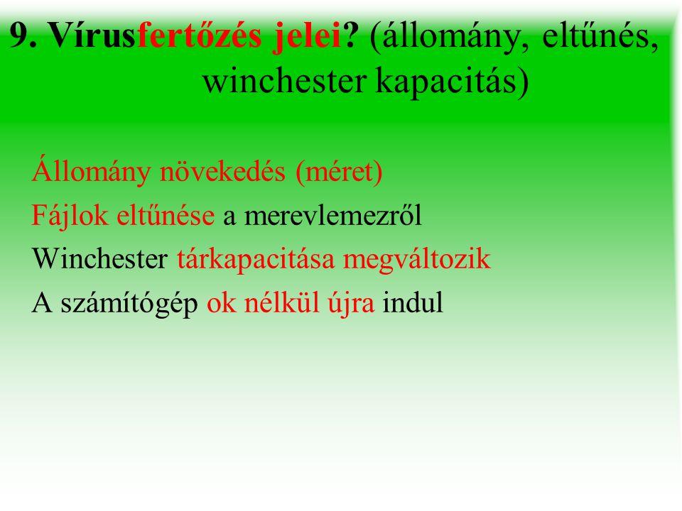 9. Vírusfertőzés jelei (állomány, eltűnés, winchester kapacitás)
