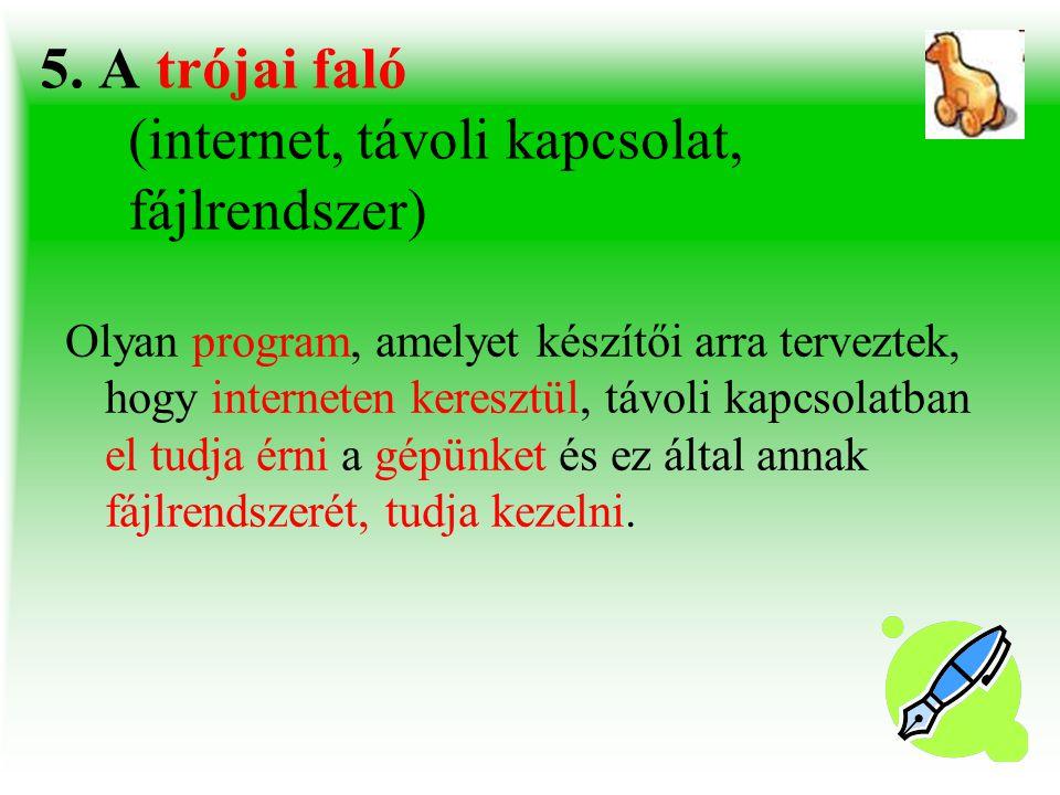 5. A trójai faló (internet, távoli kapcsolat, fájlrendszer)