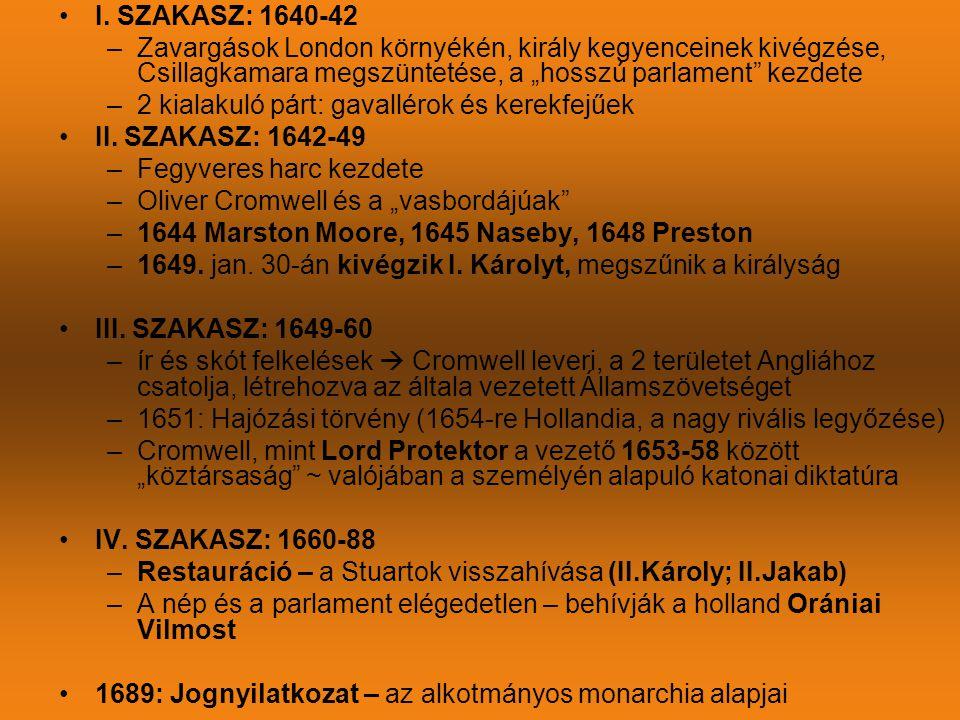 """I. SZAKASZ: 1640-42 Zavargások London környékén, király kegyenceinek kivégzése, Csillagkamara megszüntetése, a """"hosszú parlament kezdete."""