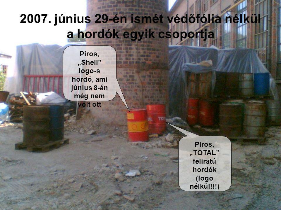 2007. június 29-én ismét védőfólia nélkül a hordók egyik csoportja