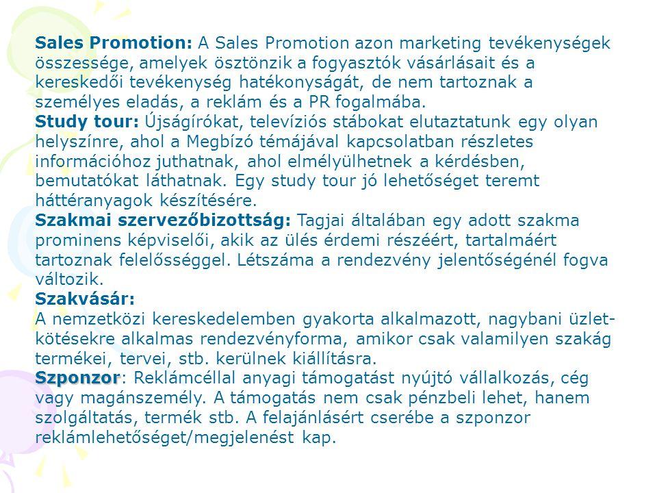 Sales Promotion: A Sales Promotion azon marketing tevékenységek összessége, amelyek ösztönzik a fogyasztók vásárlásait és a kereskedői tevékenység hatékonyságát, de nem tartoznak a személyes eladás, a reklám és a PR fogalmába.