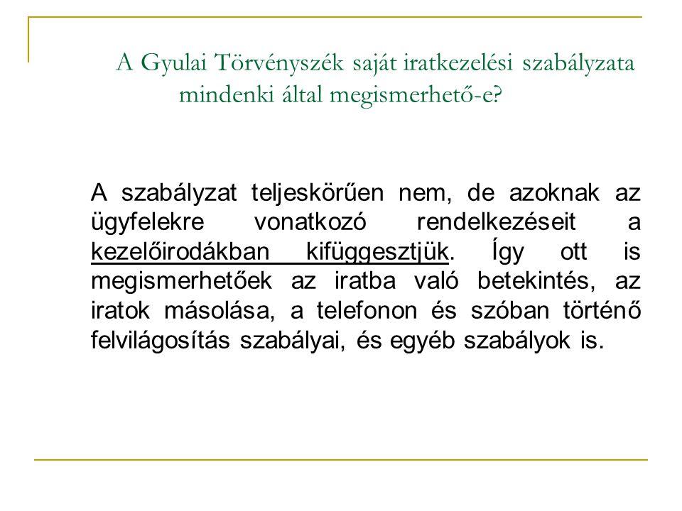 A Gyulai Törvényszék saját iratkezelési szabályzata mindenki által megismerhető-e