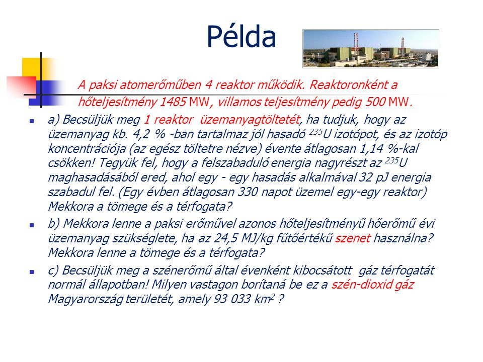 Példa A paksi atomerőműben 4 reaktor működik. Reaktoronként a