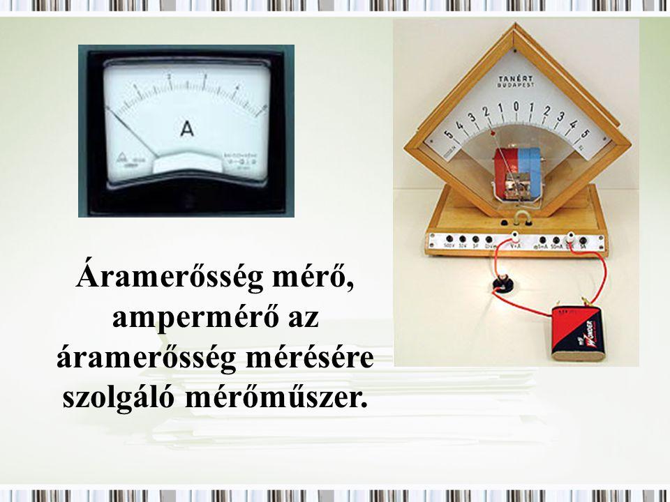 Áramerősség mérő, ampermérő az áramerősség mérésére szolgáló mérőműszer.