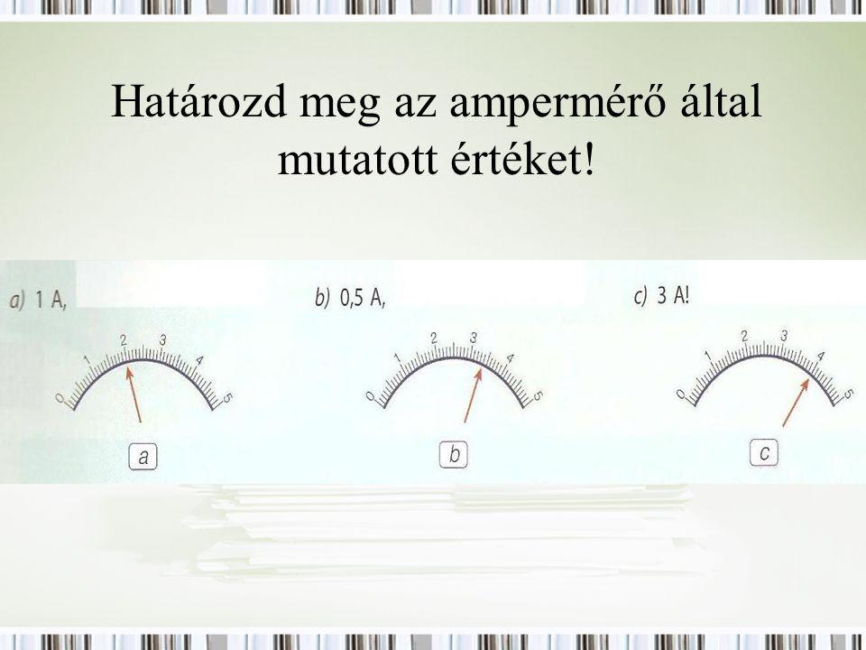 Határozd meg az ampermérő által mutatott értéket!