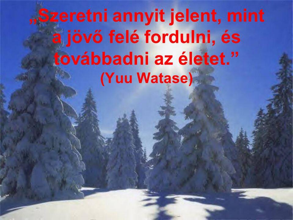 """""""Szeretni annyit jelent, mint a jövő felé fordulni, és továbbadni az életet. (Yuu Watase)"""