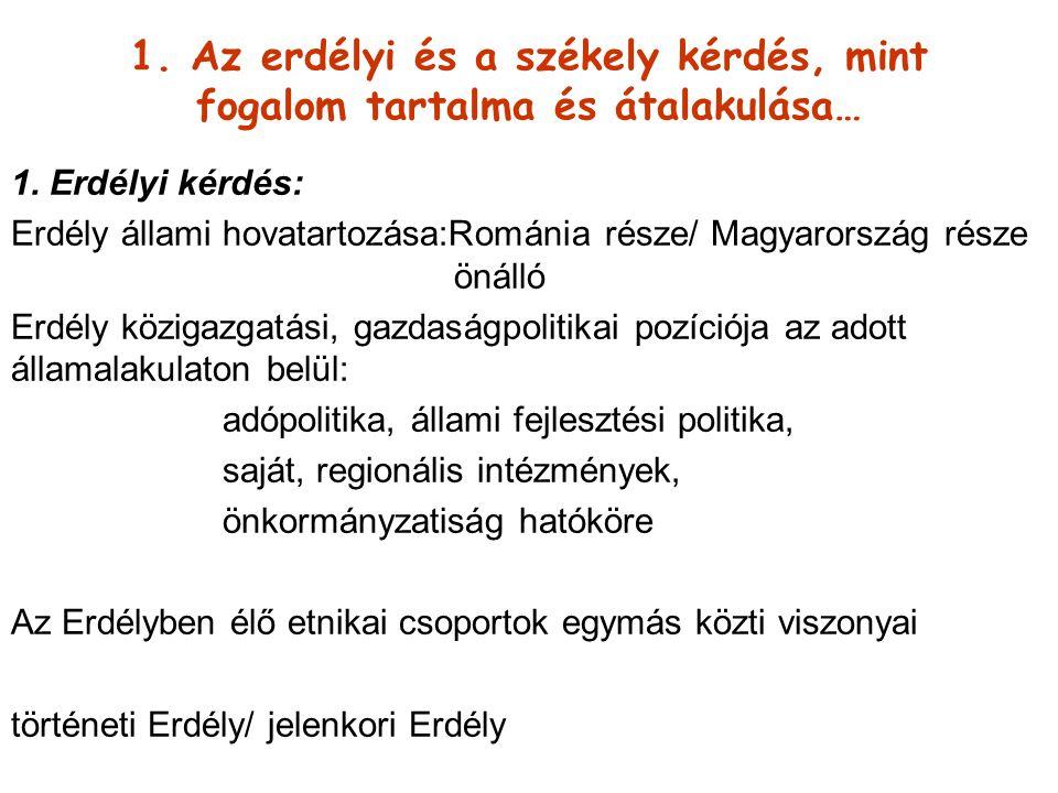 1. Az erdélyi és a székely kérdés, mint fogalom tartalma és átalakulása…
