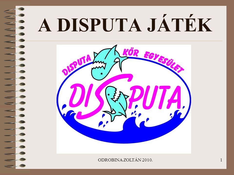 A DISPUTA JÁTÉK ODROBINA ZOLTÁN 2010.