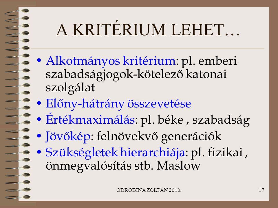 A KRITÉRIUM LEHET… Alkotmányos kritérium: pl. emberi szabadságjogok-kötelező katonai szolgálat. Előny-hátrány összevetése.