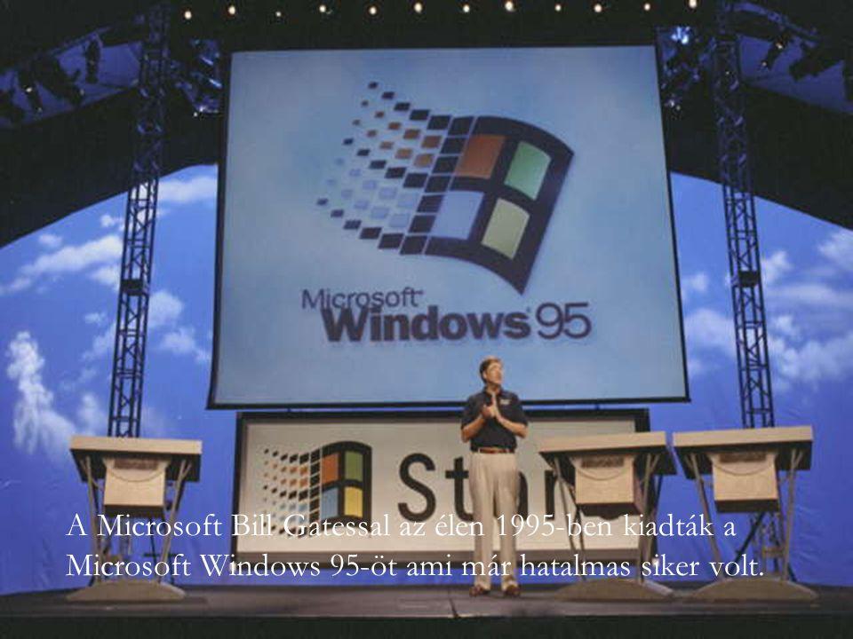 A Microsoft Bill Gatessal az élen 1995-ben kiadták a Microsoft Windows 95-öt ami már hatalmas siker volt.