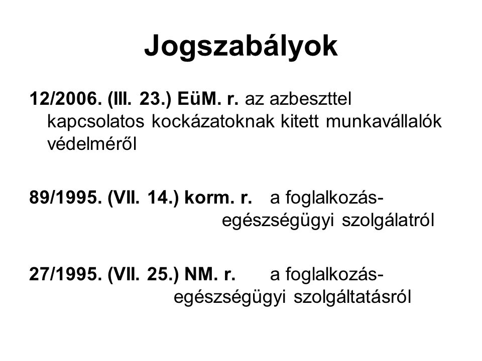 Jogszabályok 12/2006. (III. 23.) EüM. r. az azbeszttel kapcsolatos kockázatoknak kitett munkavállalók védelméről.