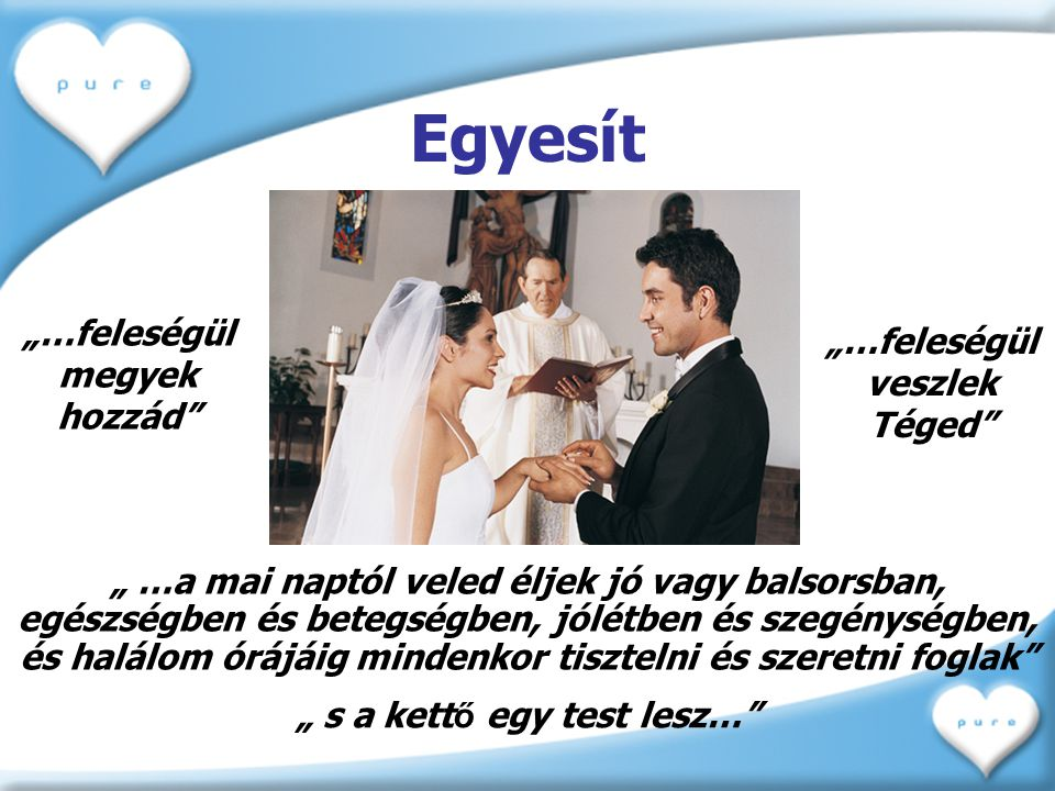 """Egyesít """"…feleségül megyek hozzád """"…feleségül veszlek Téged"""