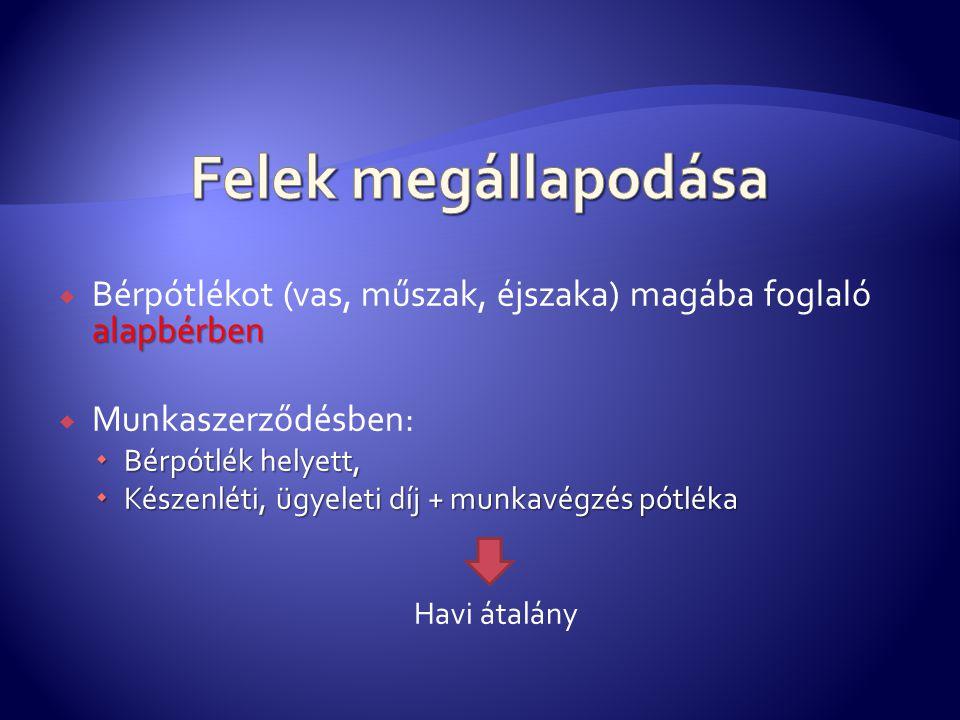 Felek megállapodása Bérpótlékot (vas, műszak, éjszaka) magába foglaló alapbérben. Munkaszerződésben: