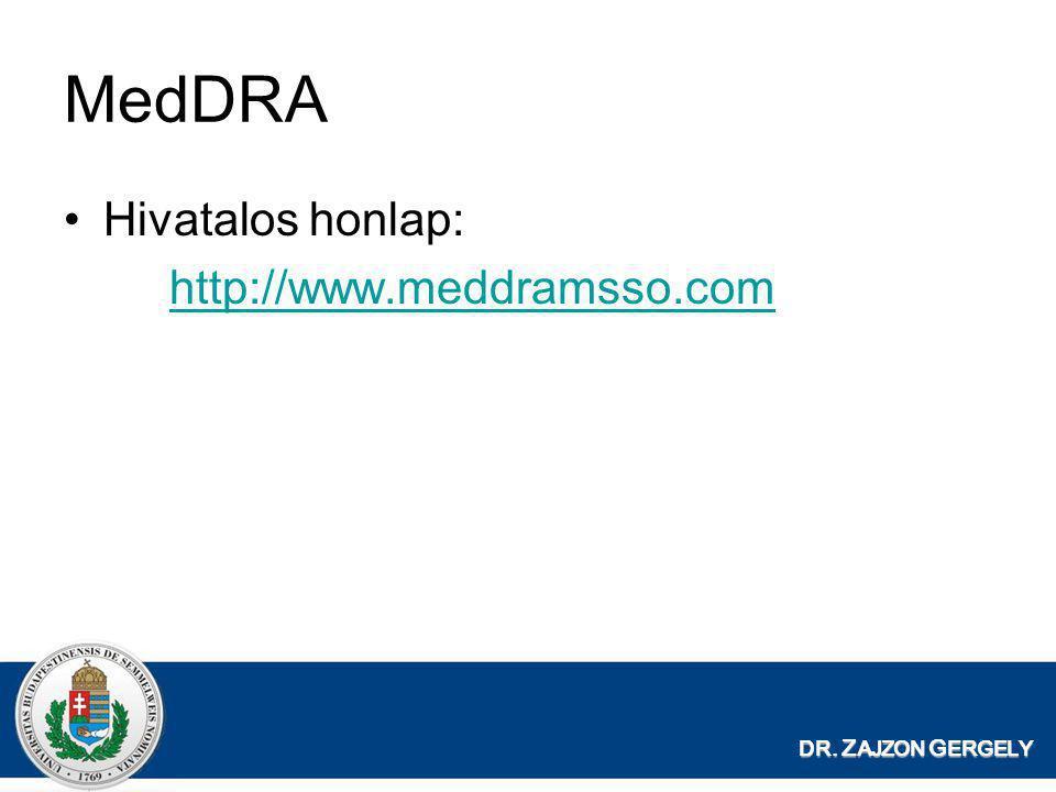 MedDRA Hivatalos honlap: http://www.meddramsso.com DR. ZAJZON GERGELY