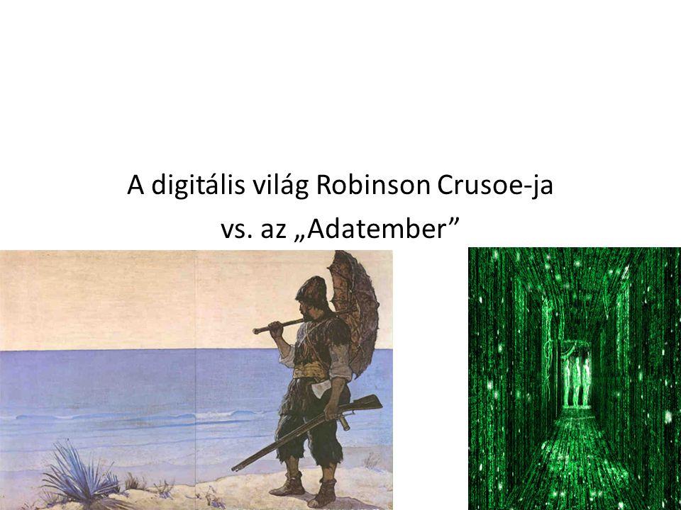 """A digitális világ Robinson Crusoe-ja vs. az """"Adatember"""