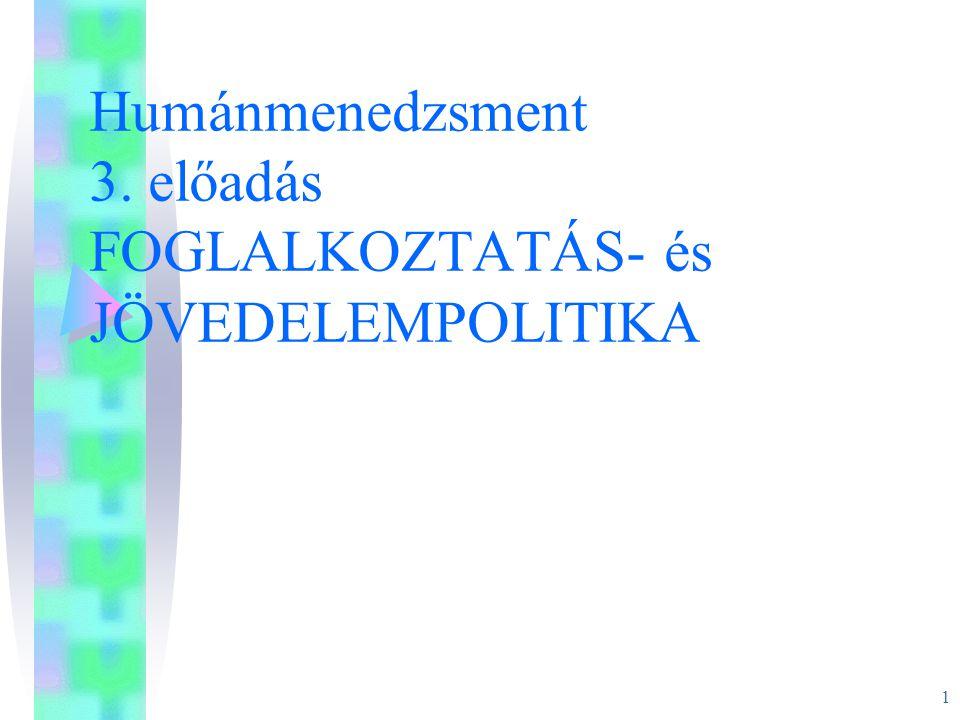 Humánmenedzsment 3. előadás FOGLALKOZTATÁS- és JÖVEDELEMPOLITIKA