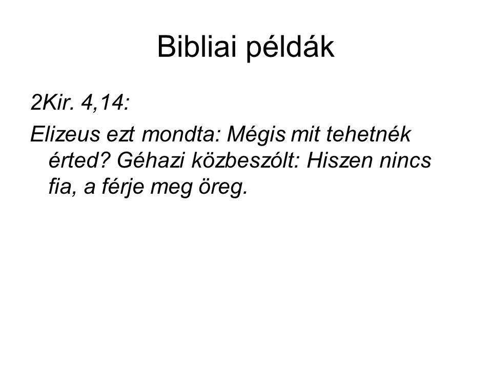 Bibliai példák 2Kir. 4,14: Elizeus ezt mondta: Mégis mit tehetnék érted.