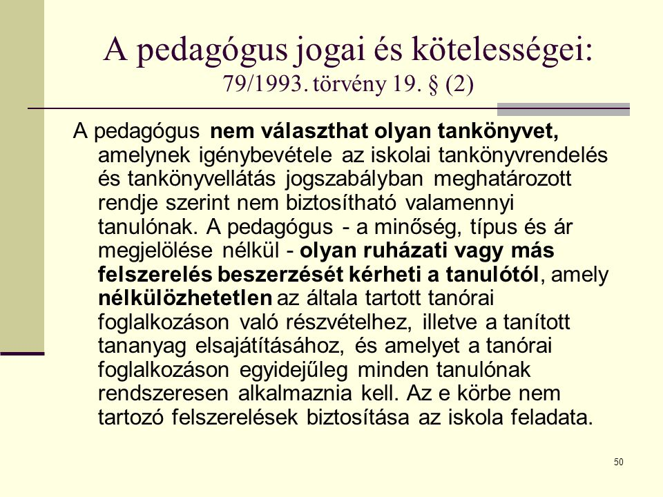 A pedagógus jogai és kötelességei: 79/1993. törvény 19. § (2)