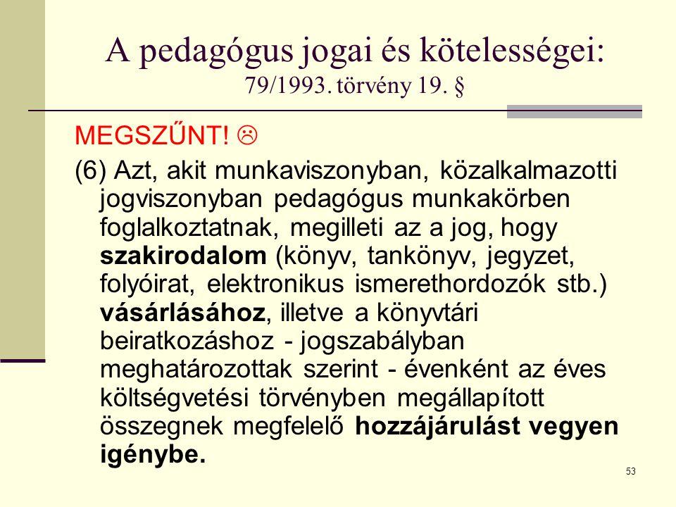 A pedagógus jogai és kötelességei: 79/1993. törvény 19. §