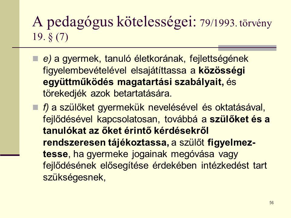 A pedagógus kötelességei: 79/1993. törvény 19. § (7)
