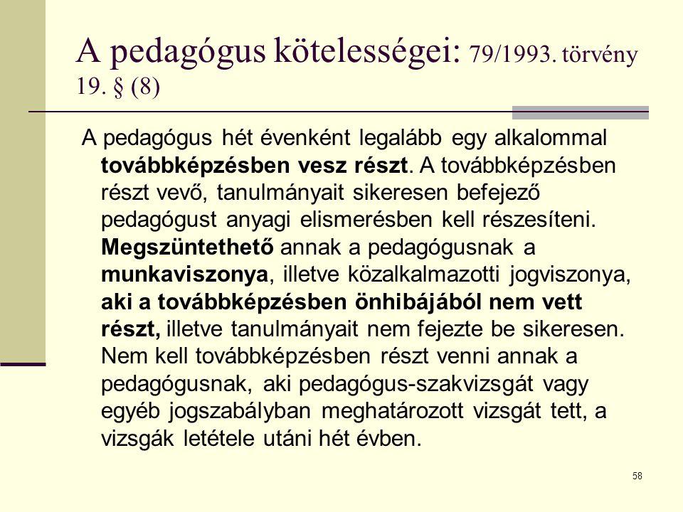 A pedagógus kötelességei: 79/1993. törvény 19. § (8)