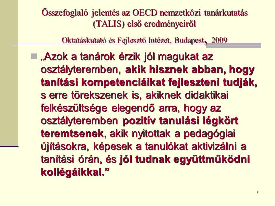 Összefoglaló jelentés az OECD nemzetközi tanárkutatás (TALIS) első eredményeiről Oktatáskutató és Fejlesztő Intézet, Budapest, 2009