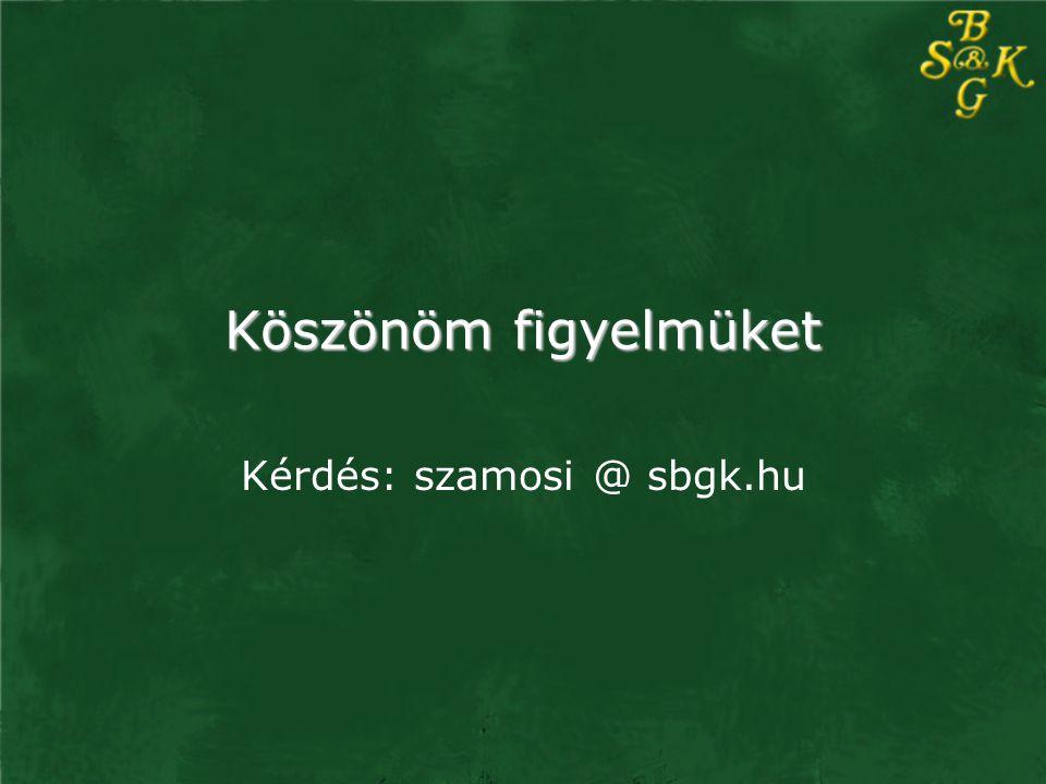Kérdés: szamosi @ sbgk.hu