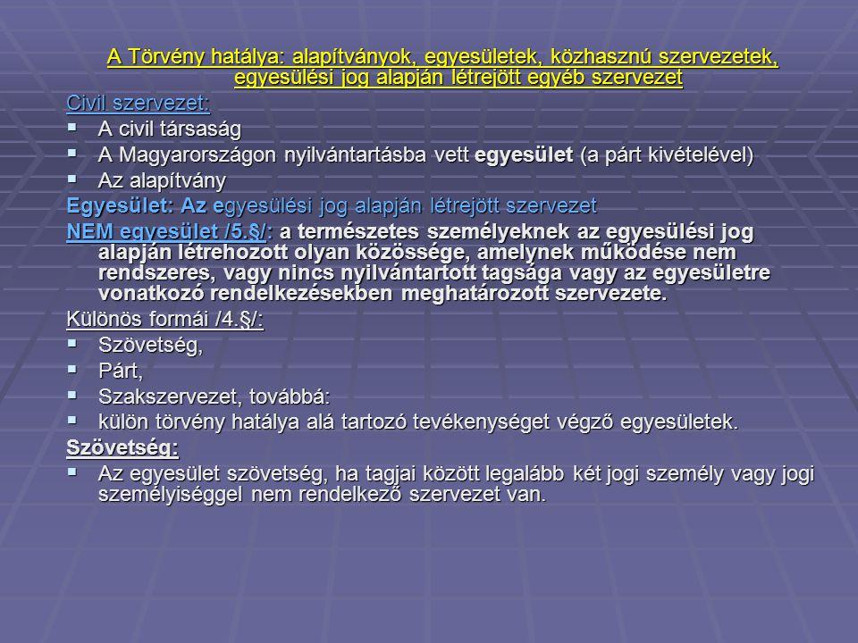 A Törvény hatálya: alapítványok, egyesületek, közhasznú szervezetek, egyesülési jog alapján létrejött egyéb szervezet