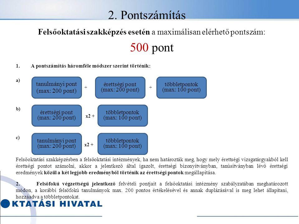 2. Pontszámítás Felsőoktatási szakképzés esetén a maximálisan elérhető pontszám: 500 pont. A pontszámítás háromféle módszer szerint történik: