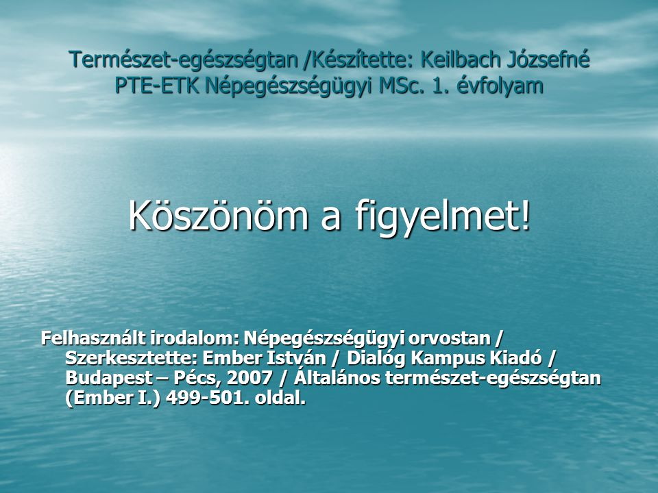 Természet-egészségtan /Készítette: Keilbach Józsefné PTE-ETK Népegészségügyi MSc. 1. évfolyam