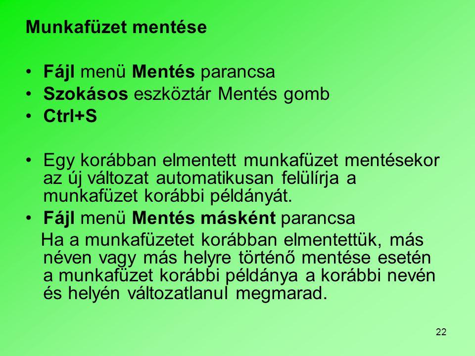 Munkafüzet mentése Fájl menü Mentés parancsa. Szokásos eszköztár Mentés gomb. Ctrl+S.