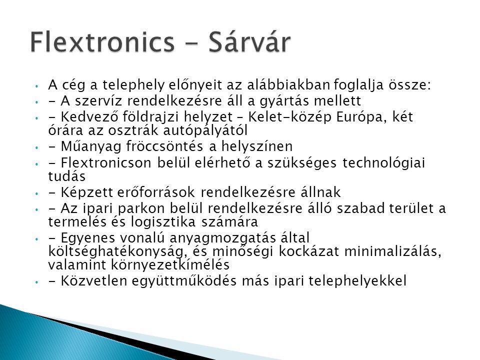 Flextronics - Sárvár A cég a telephely előnyeit az alábbiakban foglalja össze: - A szervíz rendelkezésre áll a gyártás mellett.