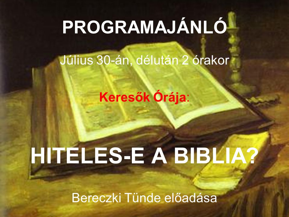 HITELES-E A BIBLIA PROGRAMAJÁNLÓ Július 30-án, délután 2 órakor