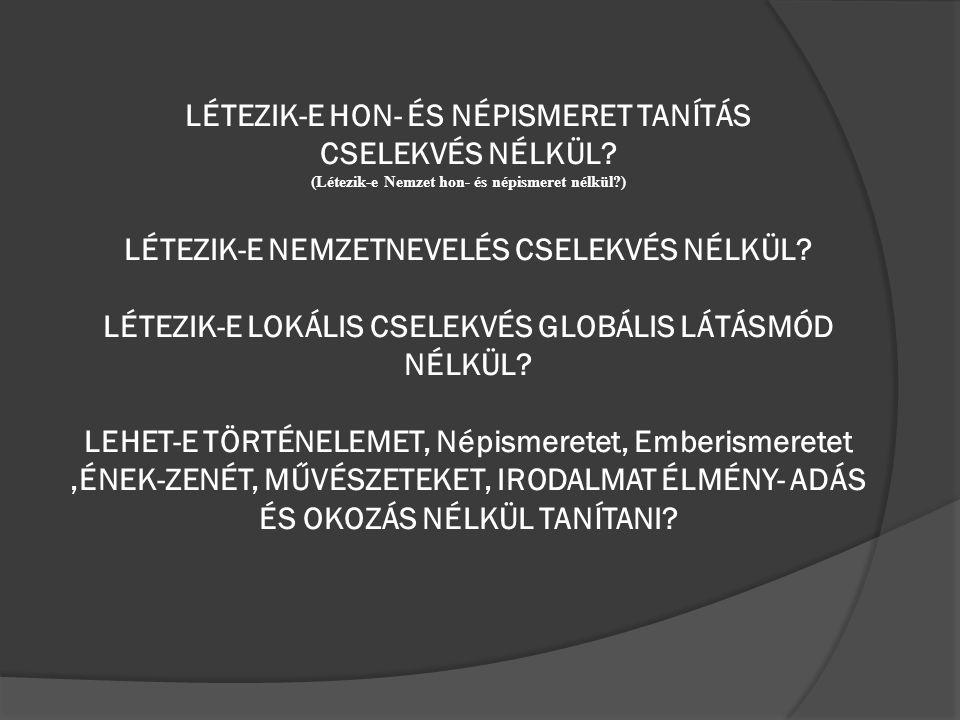 LÉTEZIK-E HON- ÉS NÉPISMERET TANÍTÁS CSELEKVÉS NÉLKÜL