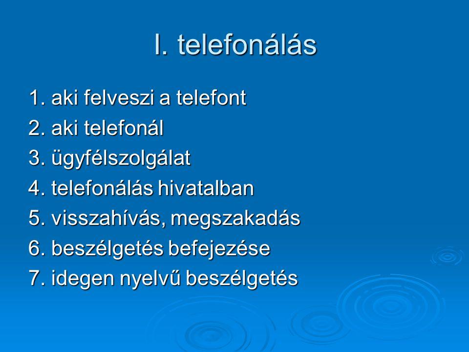 I. telefonálás 1. aki felveszi a telefont 2. aki telefonál