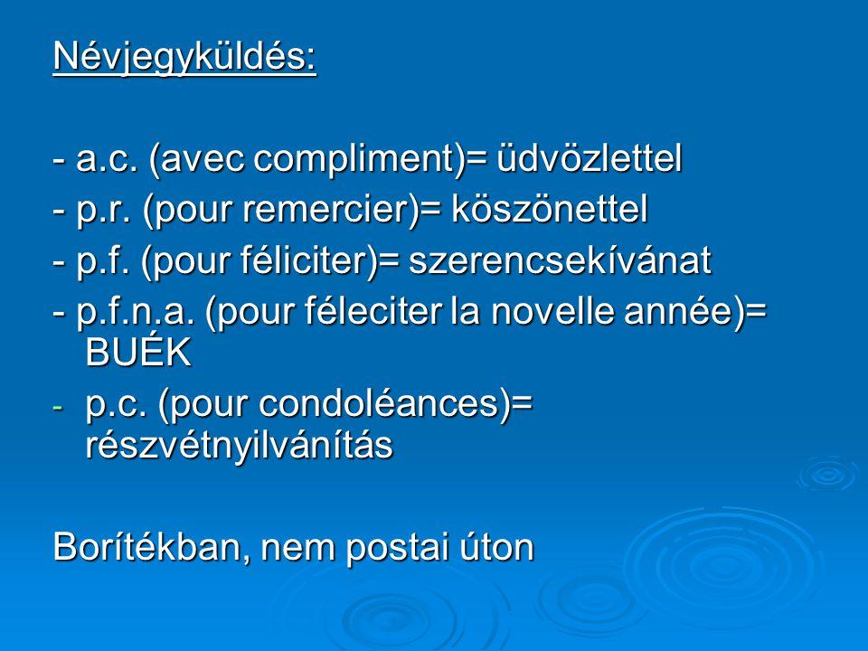 Névjegyküldés: - a.c. (avec compliment)= üdvözlettel. - p.r. (pour remercier)= köszönettel. - p.f. (pour féliciter)= szerencsekívánat.