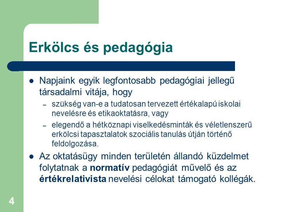 Erkölcs és pedagógia Napjaink egyik legfontosabb pedagógiai jellegű társadalmi vitája, hogy.