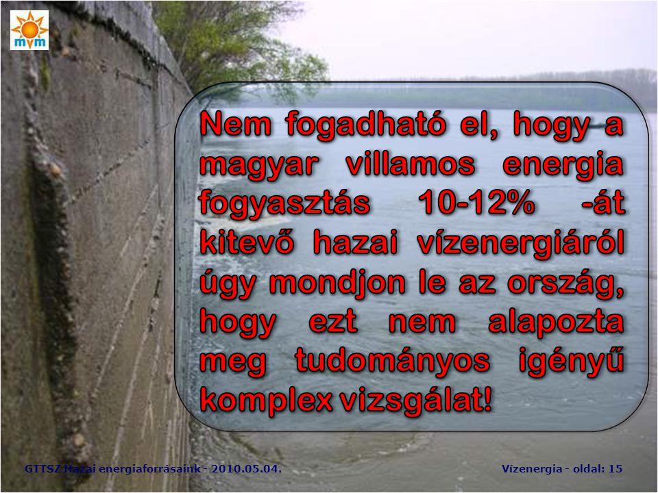 Nem fogadható el, hogy a magyar villamos energia fogyasztás 10-12% -át kitevő hazai vízenergiáról úgy mondjon le az ország, hogy ezt nem alapozta meg tudományos igényű komplex vizsgálat!