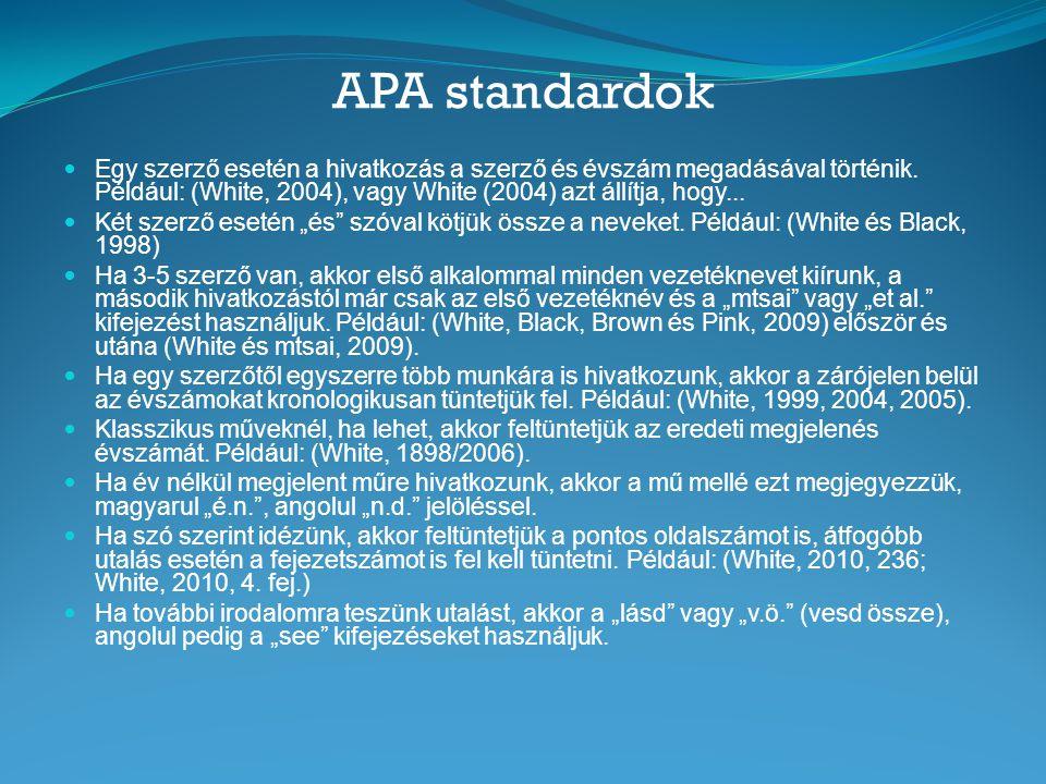 APA standardok Egy szerző esetén a hivatkozás a szerző és évszám megadásával történik. Például: (White, 2004), vagy White (2004) azt állítja, hogy...