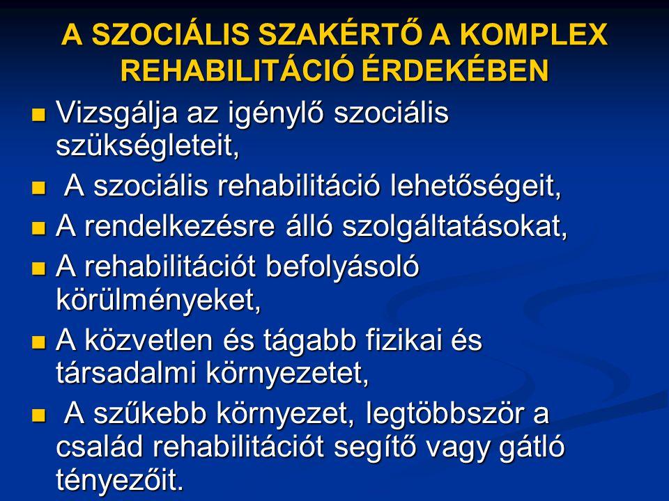 A SZOCIÁLIS SZAKÉRTŐ A KOMPLEX REHABILITÁCIÓ ÉRDEKÉBEN