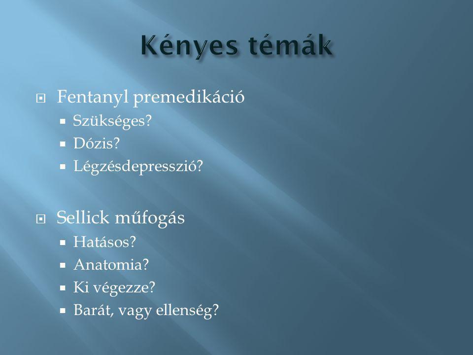 Kényes témák Fentanyl premedikáció Sellick műfogás Szükséges Dózis