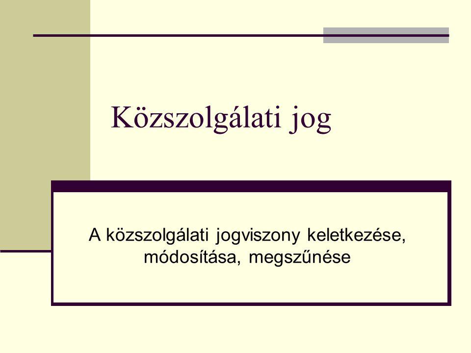A közszolgálati jogviszony keletkezése, módosítása, megszűnése