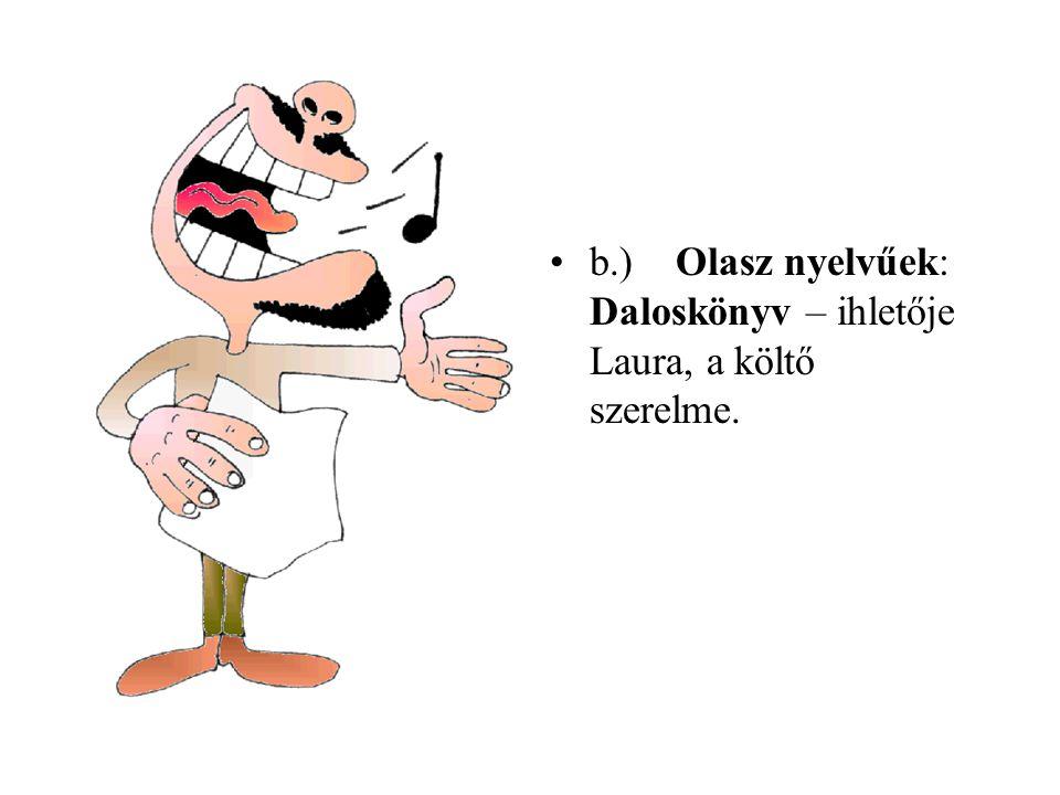 b.) Olasz nyelvűek: Daloskönyv – ihletője Laura, a költő szerelme.