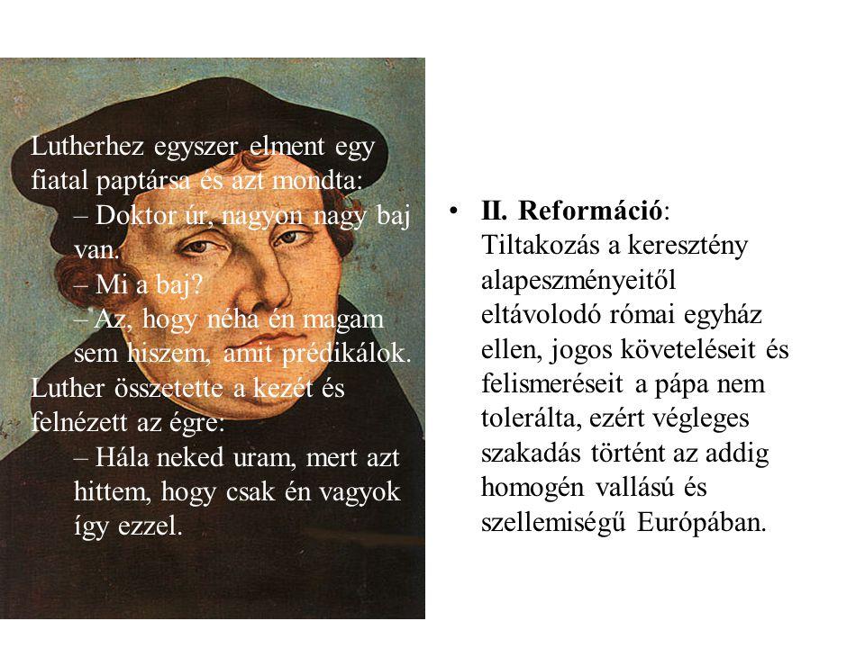 Lutherhez egyszer elment egy fiatal paptársa és azt mondta: