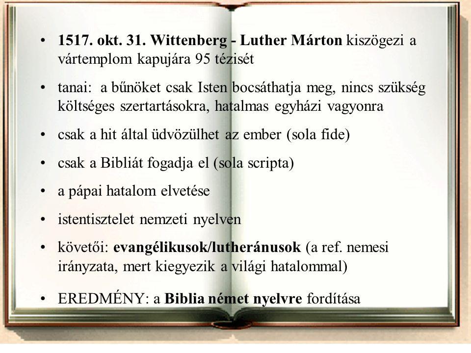 1517. okt. 31. Wittenberg - Luther Márton kiszögezi a vártemplom kapujára 95 tézisét